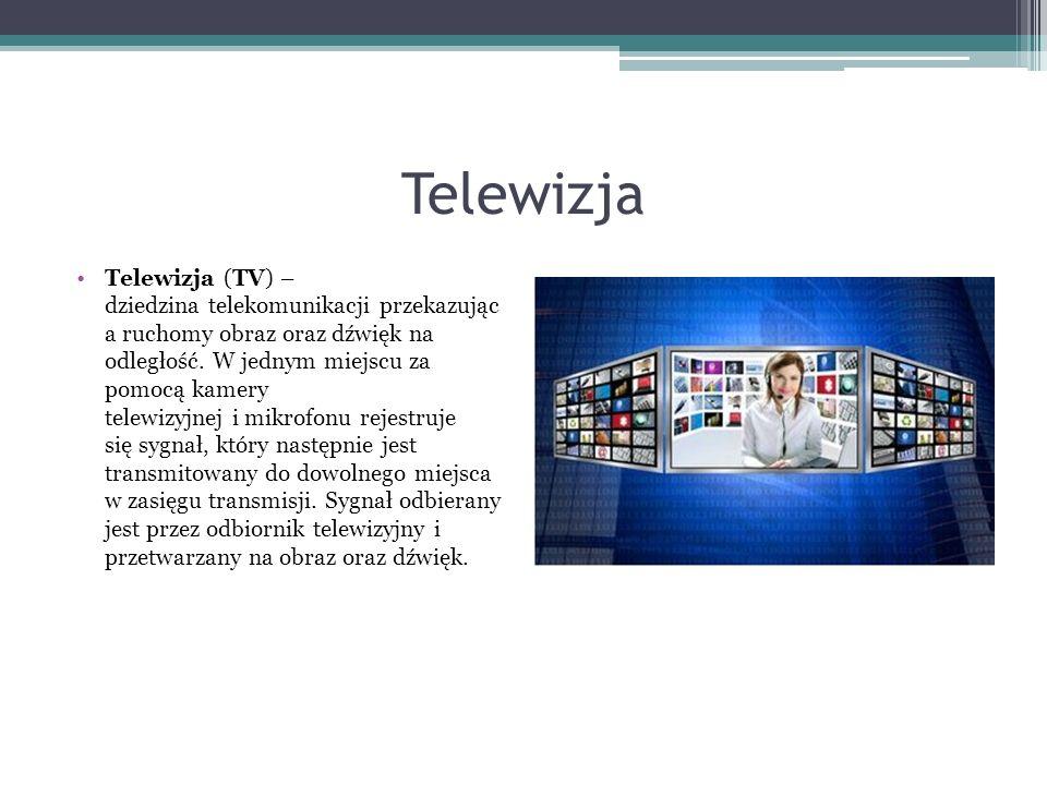 Telewizja Telewizja (TV) – dziedzina telekomunikacji przekazując a ruchomy obraz oraz dźwięk na odległość. W jednym miejscu za pomocą kamery telewizyj