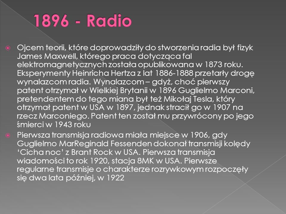  Ojcem teorii, które doprowadziły do stworzenia radia był fizyk James Maxwell, którego praca dotycząca fal elektromagnetycznych została opublikowana