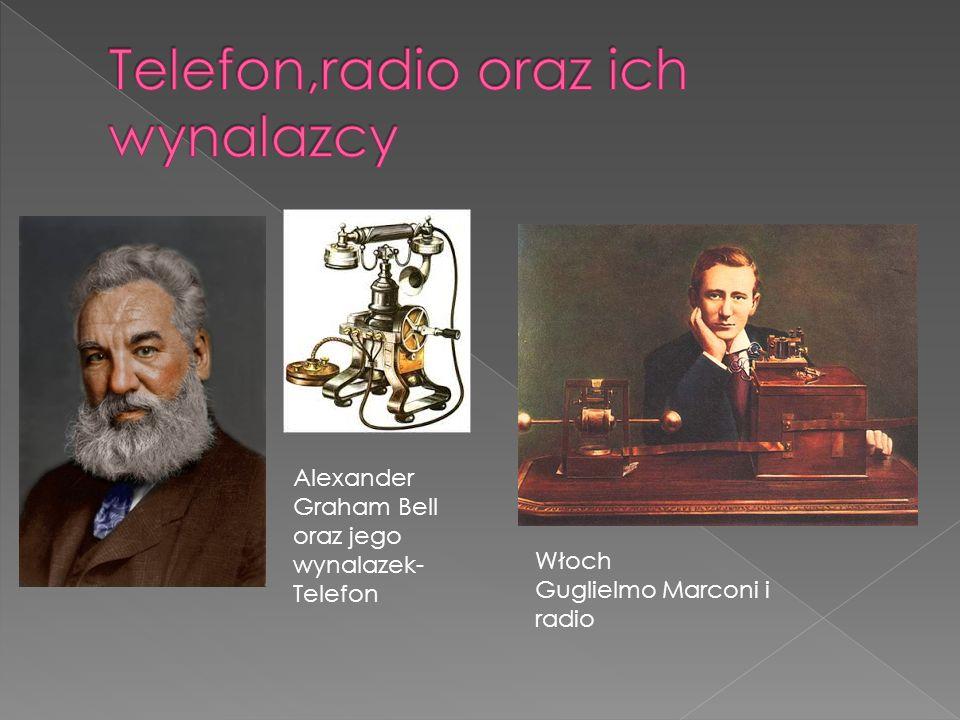 Alexander Graham Bell oraz jego wynalazek- Telefon Włoch Guglielmo Marconi i radio