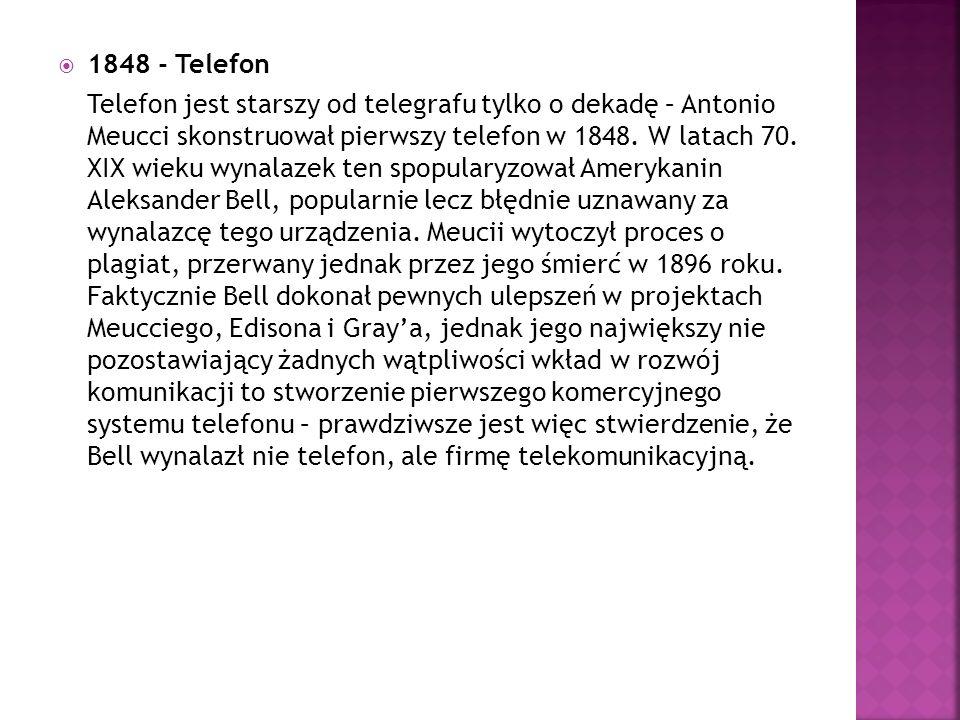  1848 - Telefon Telefon jest starszy od telegrafu tylko o dekadę – Antonio Meucci skonstruował pierwszy telefon w 1848. W latach 70. XIX wieku wynala
