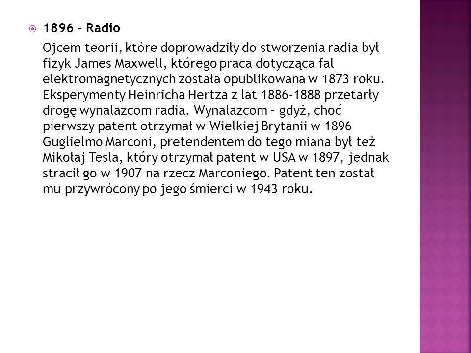  1896 - Radio Ojcem teorii, które doprowadziły do stworzenia radia był fizyk James Maxwell, którego praca dotycząca fal elektromagnetycznych została