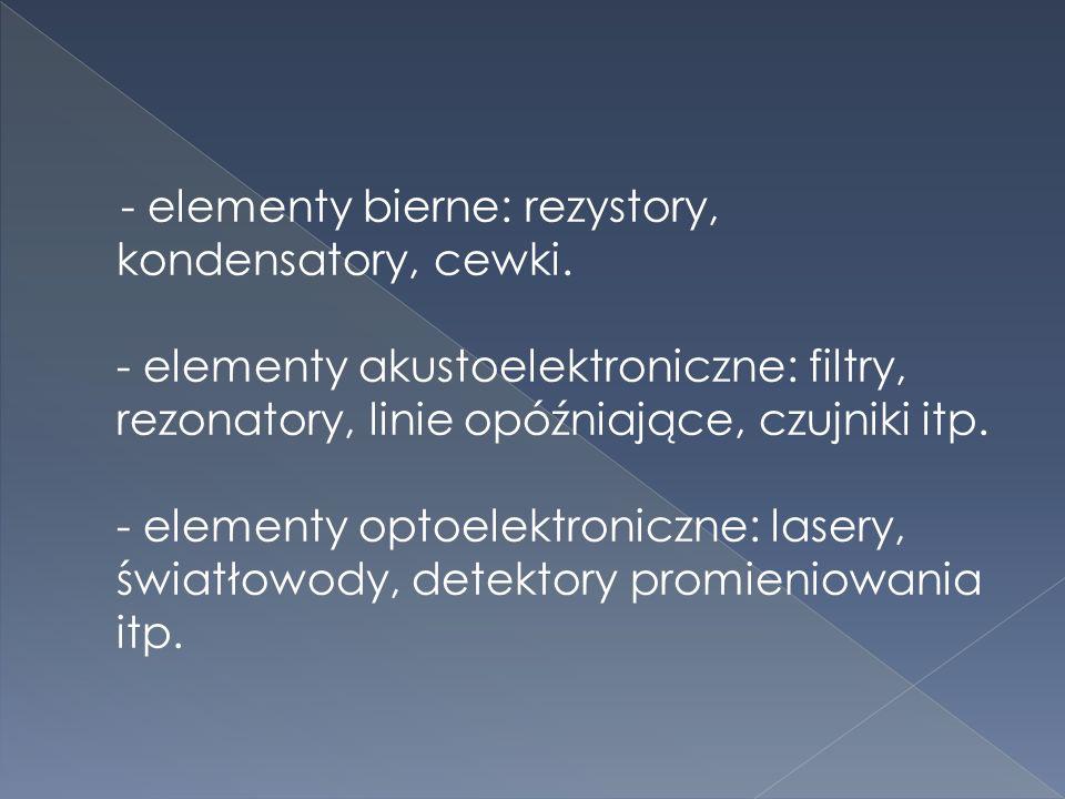  Do konstrukcji urządzeń elektronicznych służą różnorodne przyrządy i układy: - elementy aktywne: półprzewodnikowe (tranzystory, tyrystory, układy scalone, diody półprzewodnikowe itp.), lampy próżniowe (diody, triody, pentody itd.)