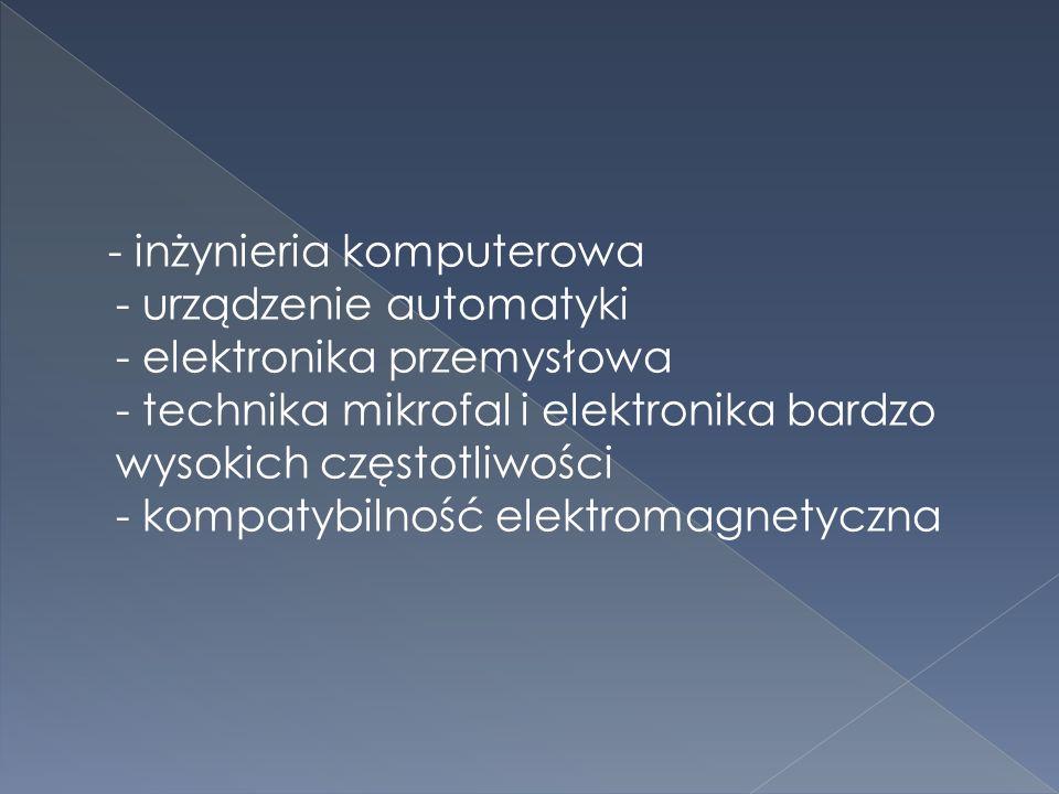  - urządzenia pomiarowe - elektroniczne systemy medyczne i środowiskowe - inżynieria dźwięku - telekomunikacja – radiokomunikacja (także mobilna, komórkowa oraz radiolokacja i radionawigacja), teletransmisja i telewizja, sieci telekomunikacyjne i teleinformatyczne