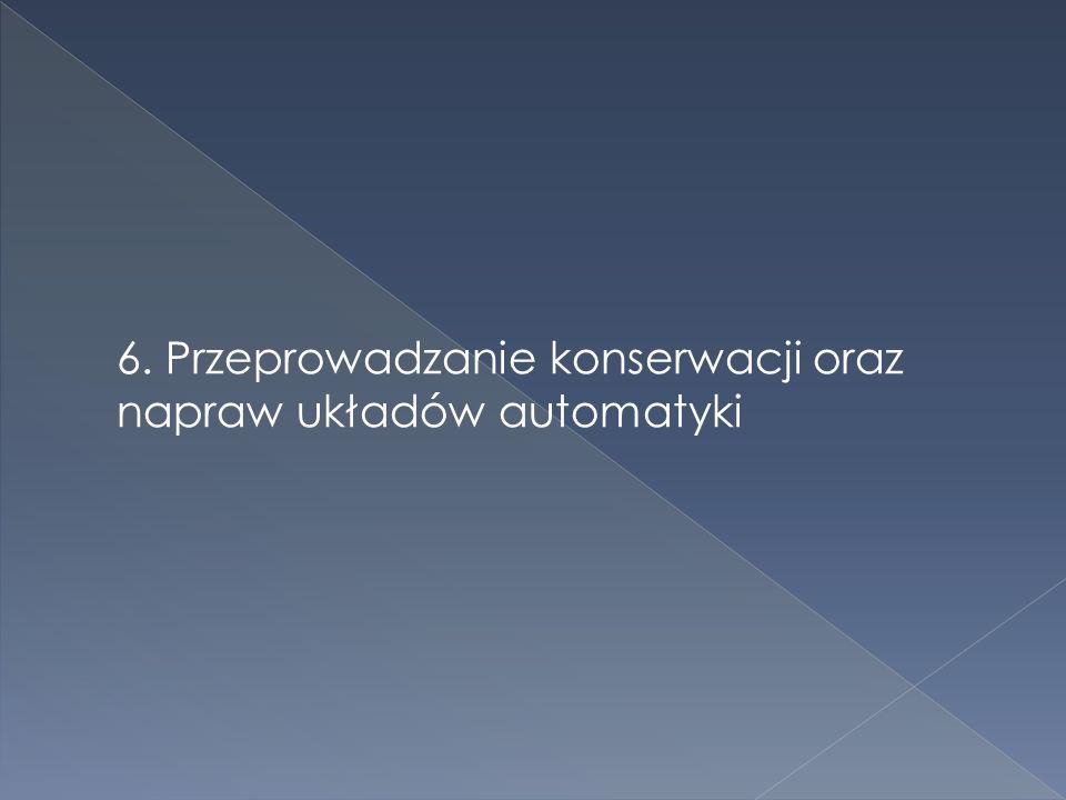 6. Przeprowadzanie konserwacji oraz napraw układów automatyki