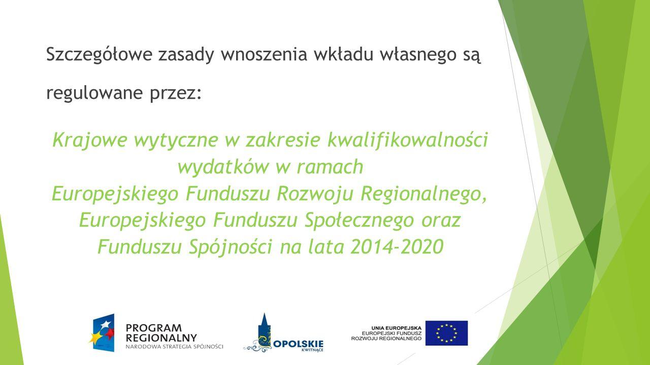 Szczegółowe zasady wnoszenia wkładu własnego są regulowane przez: Krajowe wytyczne w zakresie kwalifikowalności wydatków w ramach Europejskiego Funduszu Rozwoju Regionalnego, Europejskiego Funduszu Społecznego oraz Funduszu Spójności na lata 2014-2020