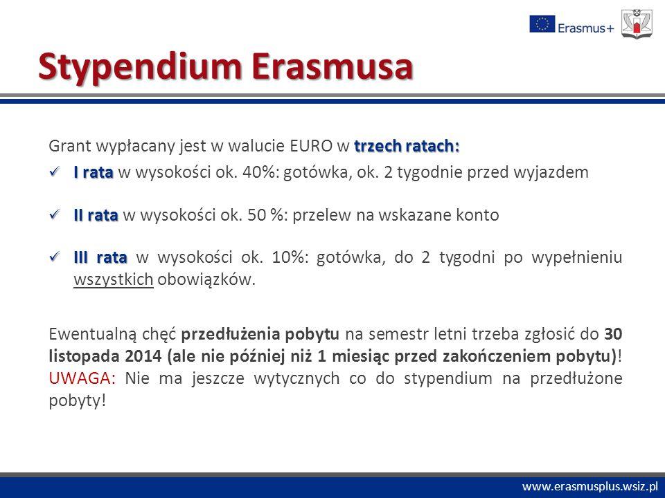 """PROGRAM """"COMENIUS www.erasmusplus.wsiz.pl Stypendium Erasmusa trzech ratach: Grant wypłacany jest w walucie EURO w trzech ratach: I rata I rata w wysokości ok."""