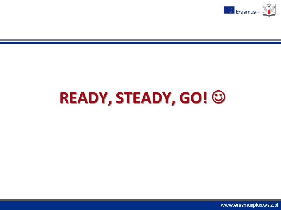 "PROGRAM ""COMENIUS www.erasmusplus.wsiz.pl READY, STEADY, GO!"
