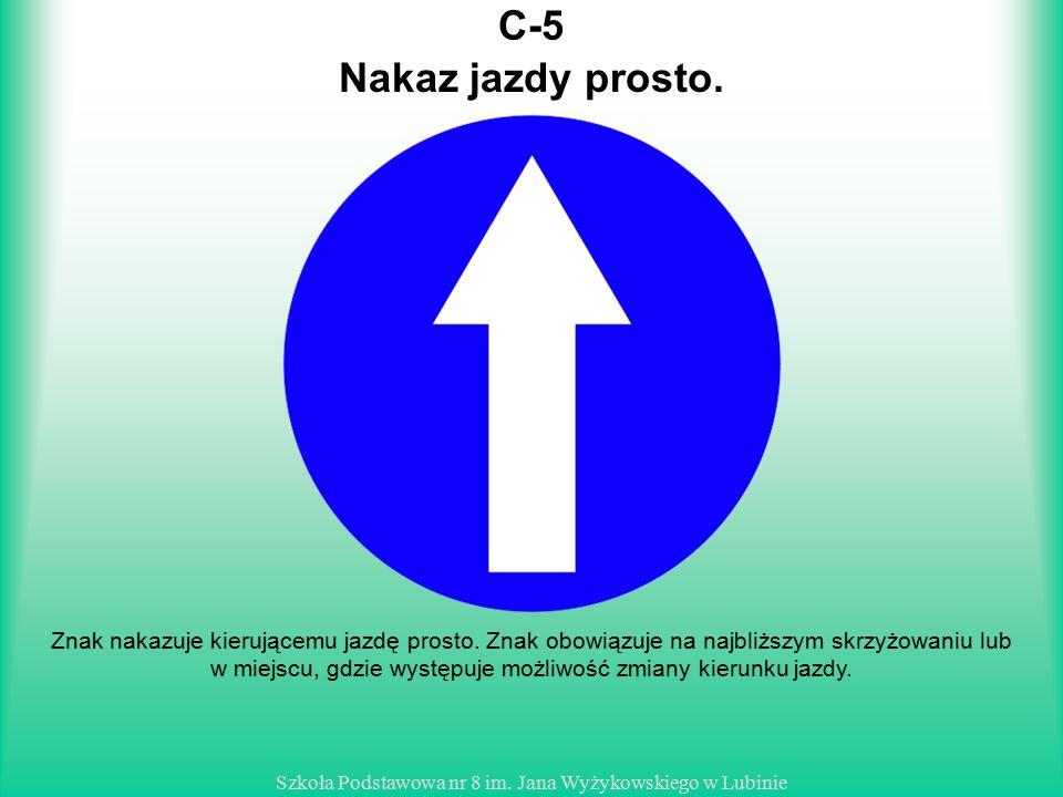 Szkoła Podstawowa nr 8 im.Jana Wyżykowskiego w Lubinie C-5 Znak nakazuje kierującemu jazdę prosto.