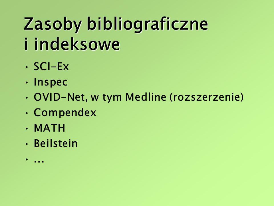 Zasoby bibliograficzne i indeksowe SCI-Ex Inspec OVID-Net, w tym Medline (rozszerzenie) Compendex MATH Beilstein...