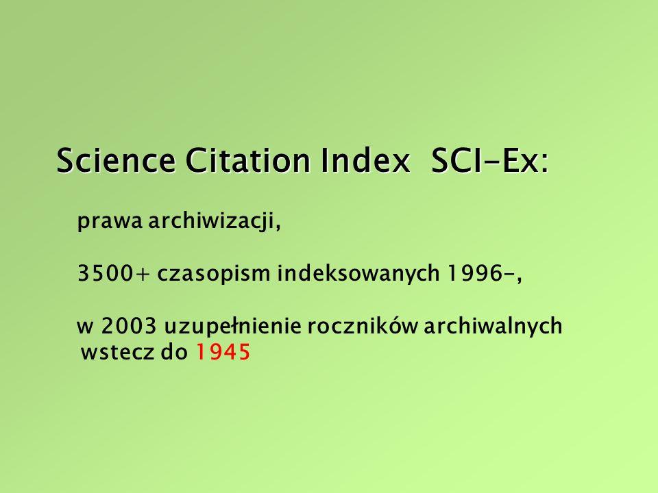 Science Citation Index SCI-Ex: prawa archiwizacji, 3500+ czasopism indeksowanych 1996-, w 2003 uzupełnienie roczników archiwalnych wstecz do 1945