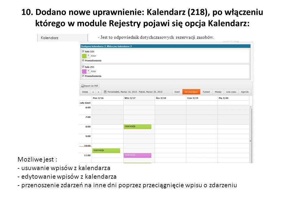 10. Dodano nowe uprawnienie: Kalendarz (218), po włączeniu którego w module Rejestry pojawi się opcja Kalendarz: - Jest to odpowiednik dotychczasowych