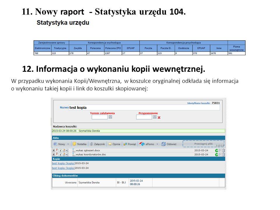 11. Nowy raport - Statystyka urzędu 104. W przypadku wykonania Kopii/Wewnętrzna, w koszulce oryginalnej odkłada się informacja o wykonaniu takiej kopi