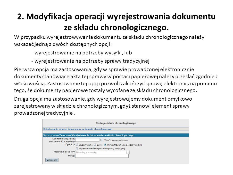 2. Modyfikacja operacji wyrejestrowania dokumentu ze składu chronologicznego. W przypadku wyrejestrowywania dokumentu ze składu chronologicznego należ