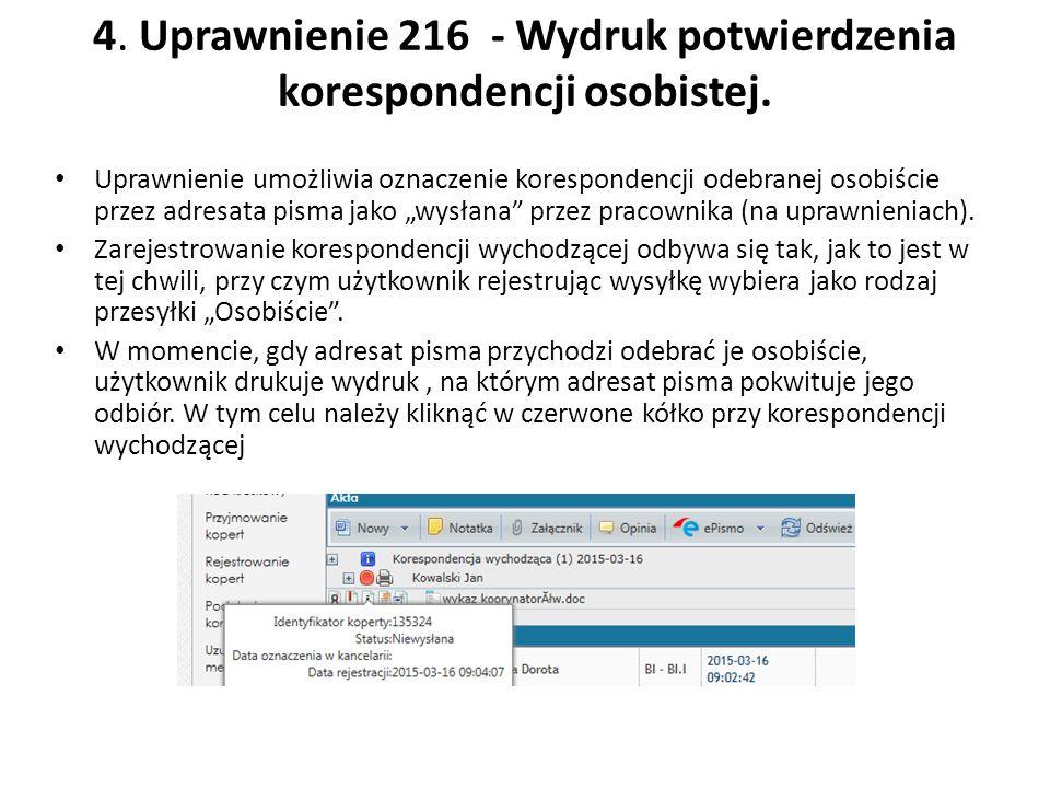 4. Uprawnienie 216 - Wydruk potwierdzenia korespondencji osobistej. Uprawnienie umożliwia oznaczenie korespondencji odebranej osobiście przez adresata