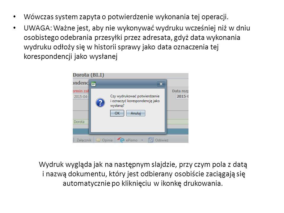 Wówczas system zapyta o potwierdzenie wykonania tej operacji. UWAGA: Ważne jest, aby nie wykonywać wydruku wcześniej niż w dniu osobistego odebrania p