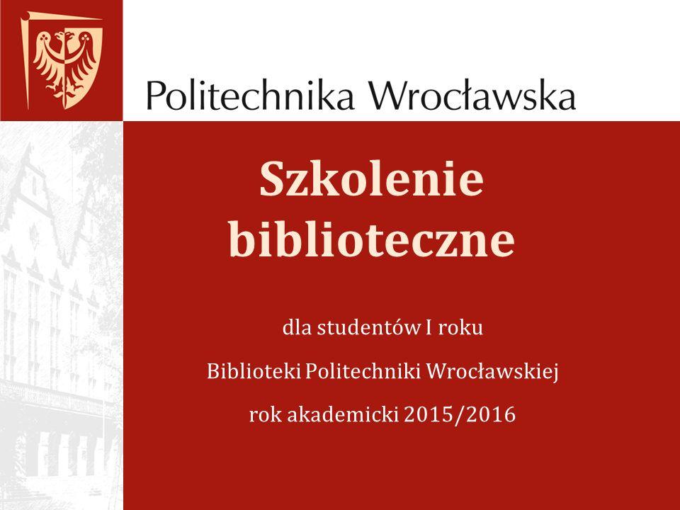 Szkolenie biblioteczne dla studentów I roku Biblioteki Politechniki Wrocławskiej rok akademicki 2015/2016