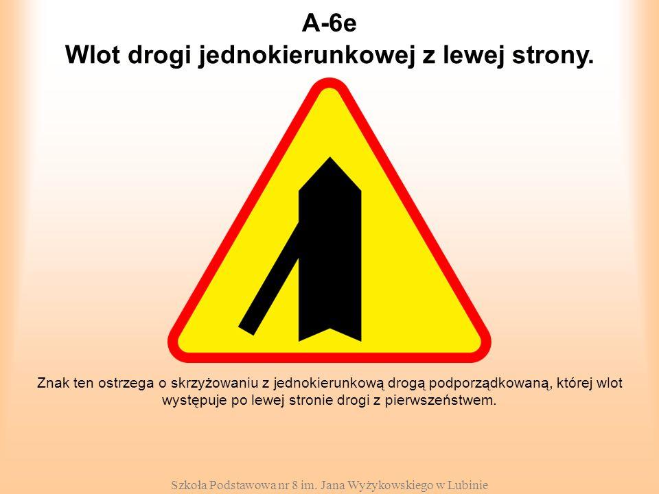 Szkoła Podstawowa nr 8 im. Jana Wyżykowskiego w Lubinie A-6e Znak ten ostrzega o skrzyżowaniu z jednokierunkową drogą podporządkowaną, której wlot wys