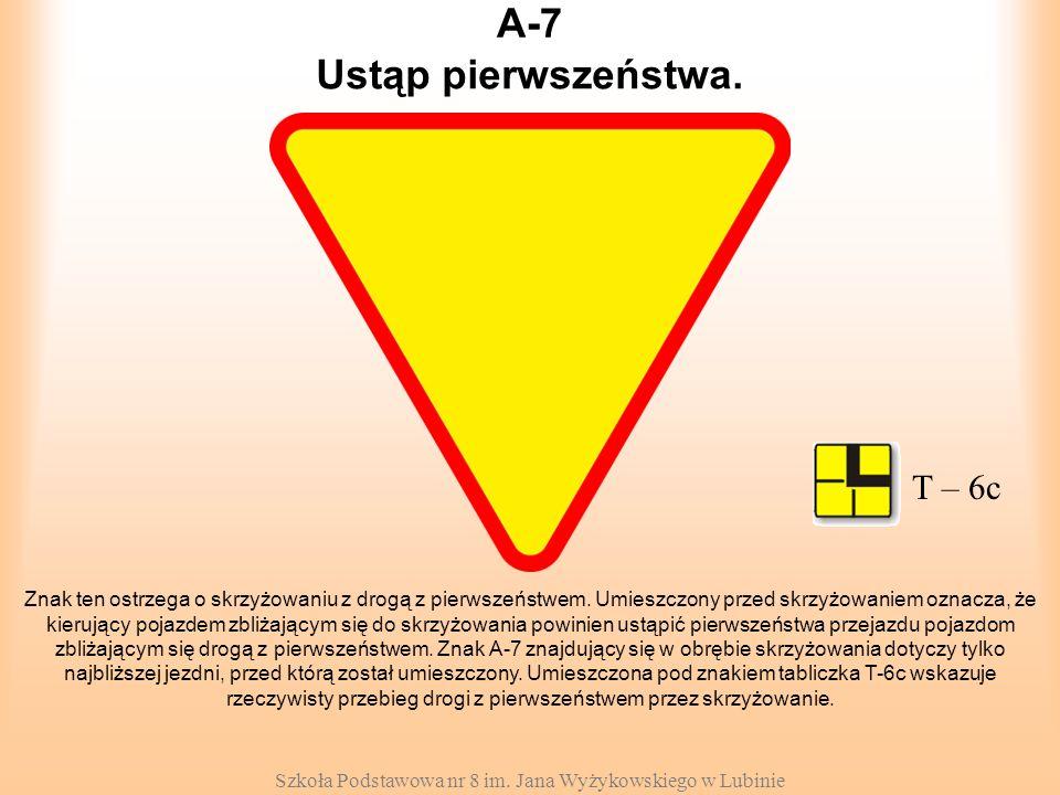Szkoła Podstawowa nr 8 im. Jana Wyżykowskiego w Lubinie A-7 Znak ten ostrzega o skrzyżowaniu z drogą z pierwszeństwem. Umieszczony przed skrzyżowaniem