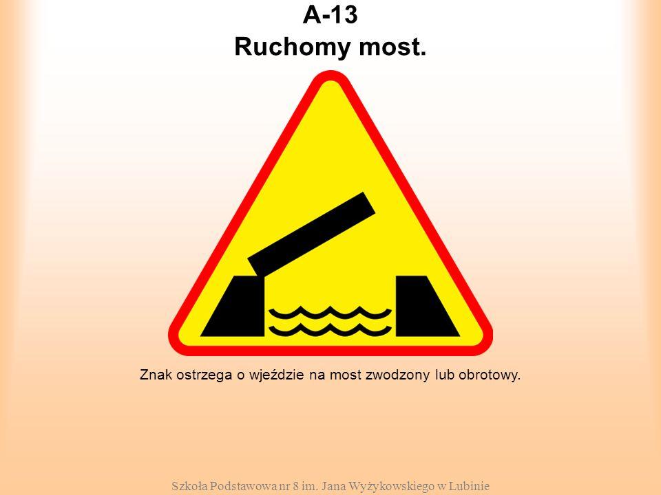 Szkoła Podstawowa nr 8 im. Jana Wyżykowskiego w Lubinie A-13 Znak ostrzega o wjeździe na most zwodzony lub obrotowy. Ruchomy most.