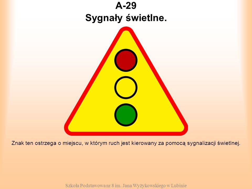 Szkoła Podstawowa nr 8 im. Jana Wyżykowskiego w Lubinie A-29 Znak ten ostrzega o miejscu, w którym ruch jest kierowany za pomocą sygnalizacji świetlne