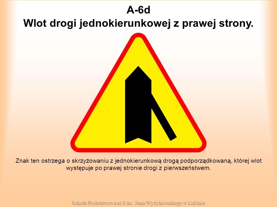 Szkoła Podstawowa nr 8 im. Jana Wyżykowskiego w Lubinie A-6d Znak ten ostrzega o skrzyżowaniu z jednokierunkową drogą podporządkowaną, której wlot wys