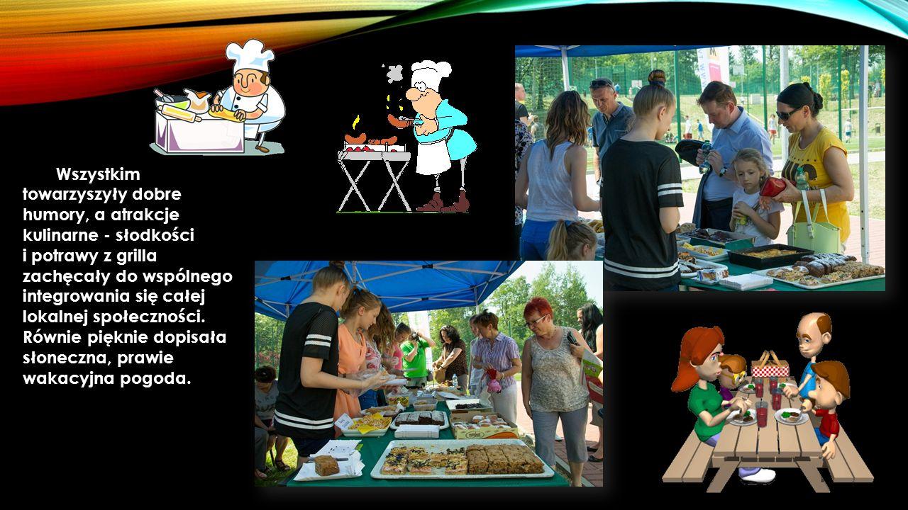 Wszystkim towarzyszyły dobre humory, a atrakcje kulinarne - słodkości i potrawy z grilla zachęcały do wspólnego integrowania się całej lokalnej społeczności.