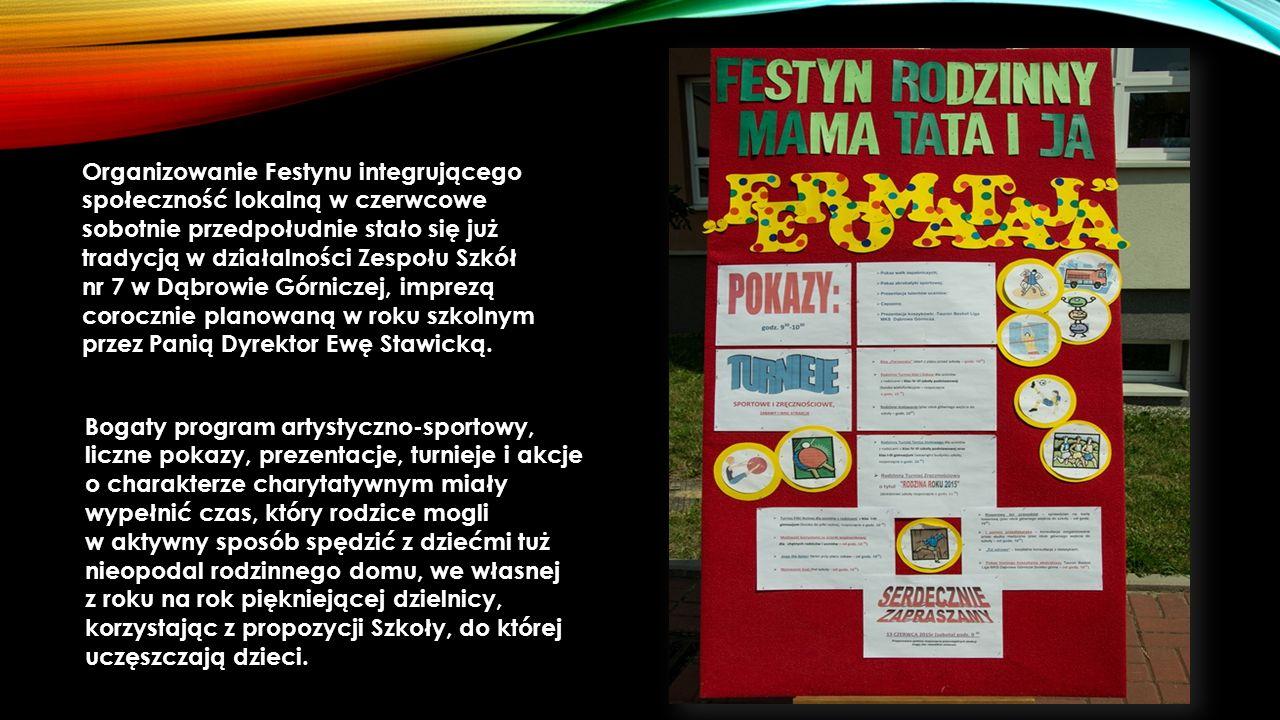 Organizowanie Festynu integrującego społeczność lokalną w czerwcowe sobotnie przedpołudnie stało się już tradycją w działalności Zespołu Szkół nr 7 w Dąbrowie Górniczej, imprezą corocznie planowaną w roku szkolnym przez Panią Dyrektor Ewę Stawicką.
