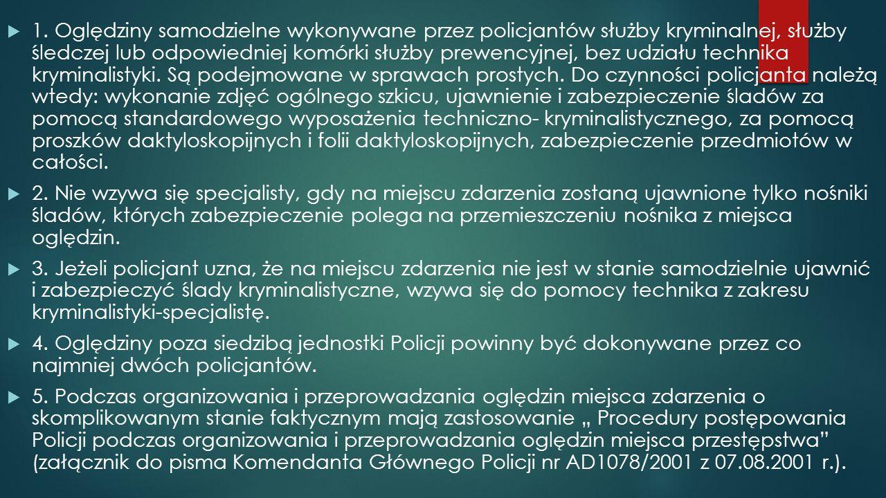  1. Oględziny samodzielne wykonywane przez policjantów służby kryminalnej, służby śledczej lub odpowiedniej komórki służby prewencyjnej, bez udziału