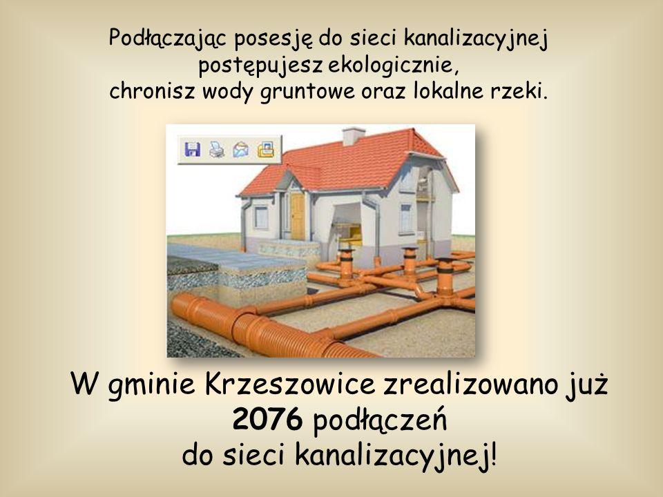W gminie Krzeszowice zrealizowano już 2076 podłączeń do sieci kanalizacyjnej! Podłączając posesję do sieci kanalizacyjnej postępujesz ekologicznie, ch