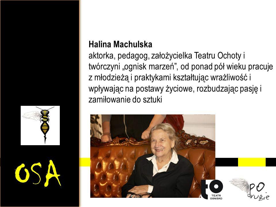 """OSA Halina Machulska aktorka, pedagog, założycielka Teatru Ochoty i twórczyni """"ognisk marzeń , od ponad pół wieku pracuje z młodzieżą i praktykami kształtując wrażliwość i wpływając na postawy życiowe, rozbudzając pasję i zamiłowanie do sztuki"""