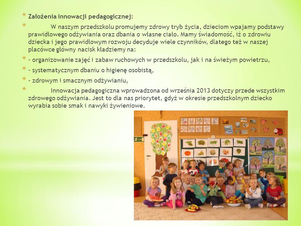 * Założenia innowacji pedagogicznej: * W naszym przedszkolu promujemy zdrowy tryb życia, dzieciom wpajamy podstawy prawidłowego odżywiania oraz dbania o własne ciało.