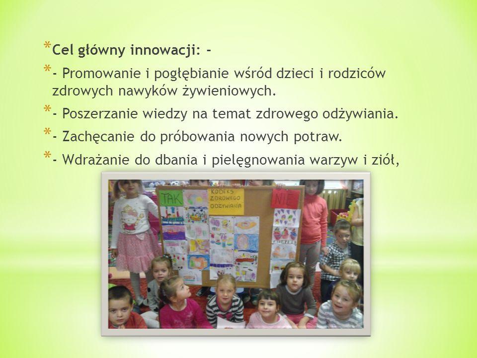 * Cel główny innowacji: - * - Promowanie i pogłębianie wśród dzieci i rodziców zdrowych nawyków żywieniowych.