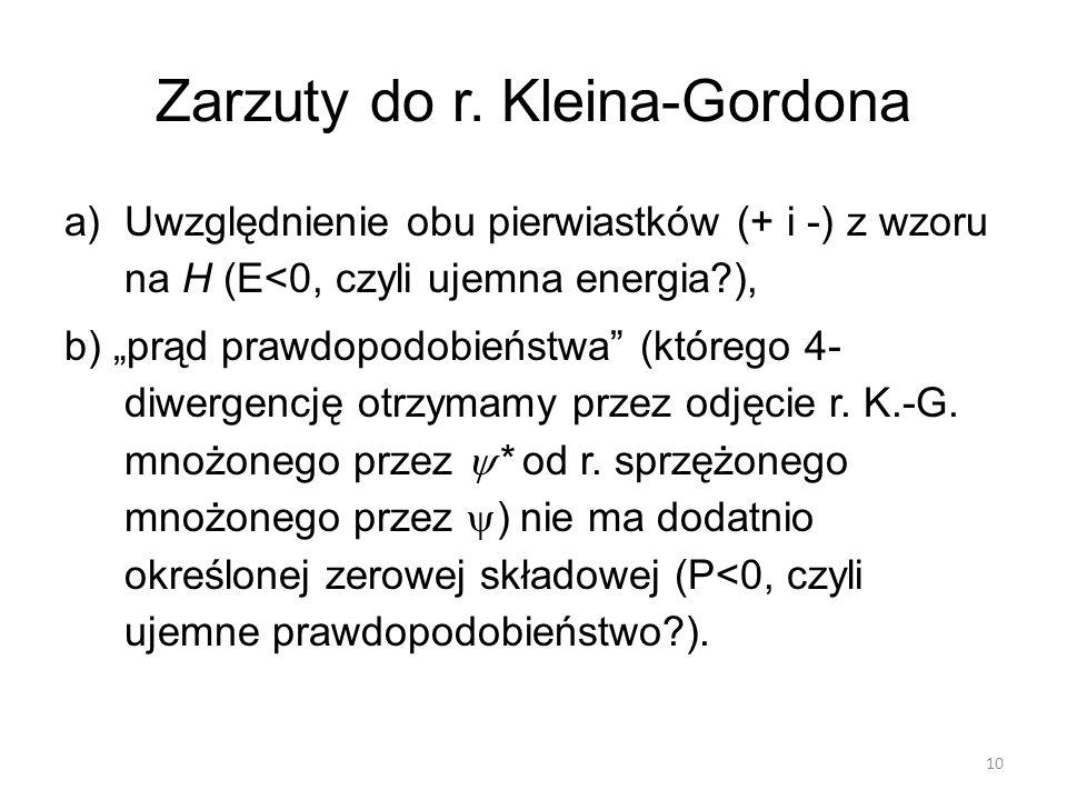 """Zarzuty do r. Kleina-Gordona a)Uwzględnienie obu pierwiastków (+ i -) z wzoru na H (E<0, czyli ujemna energia?), b) """"prąd prawdopodobieństwa"""" (którego"""