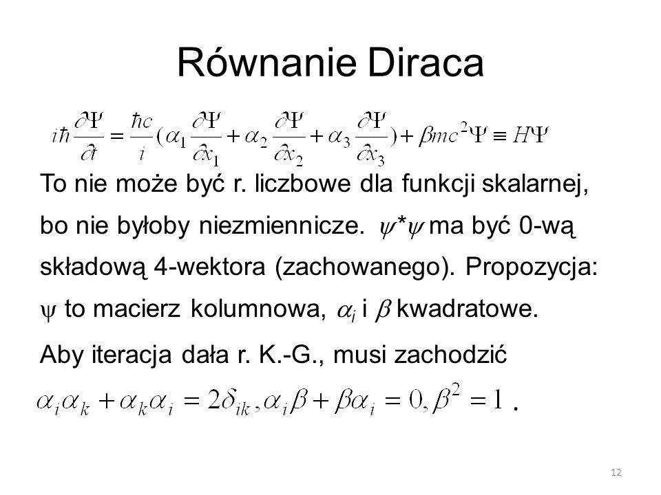 Równanie Diraca To nie może być r. liczbowe dla funkcji skalarnej, bo nie byłoby niezmiennicze.  *  ma być 0-wą składową 4-wektora (zachowanego). Pr