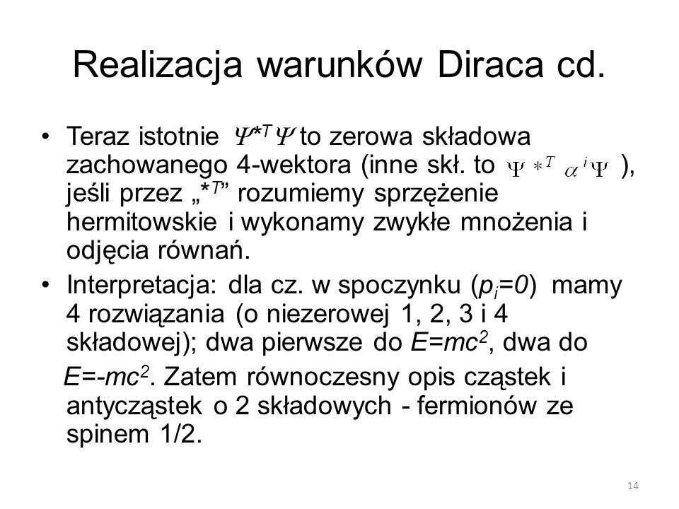 """Realizacja warunków Diraca cd. Teraz istotnie  * T  to zerowa składowa zachowanego 4-wektora (inne skł. to ), jeśli przez """"* T """" rozumiemy sprzężeni"""