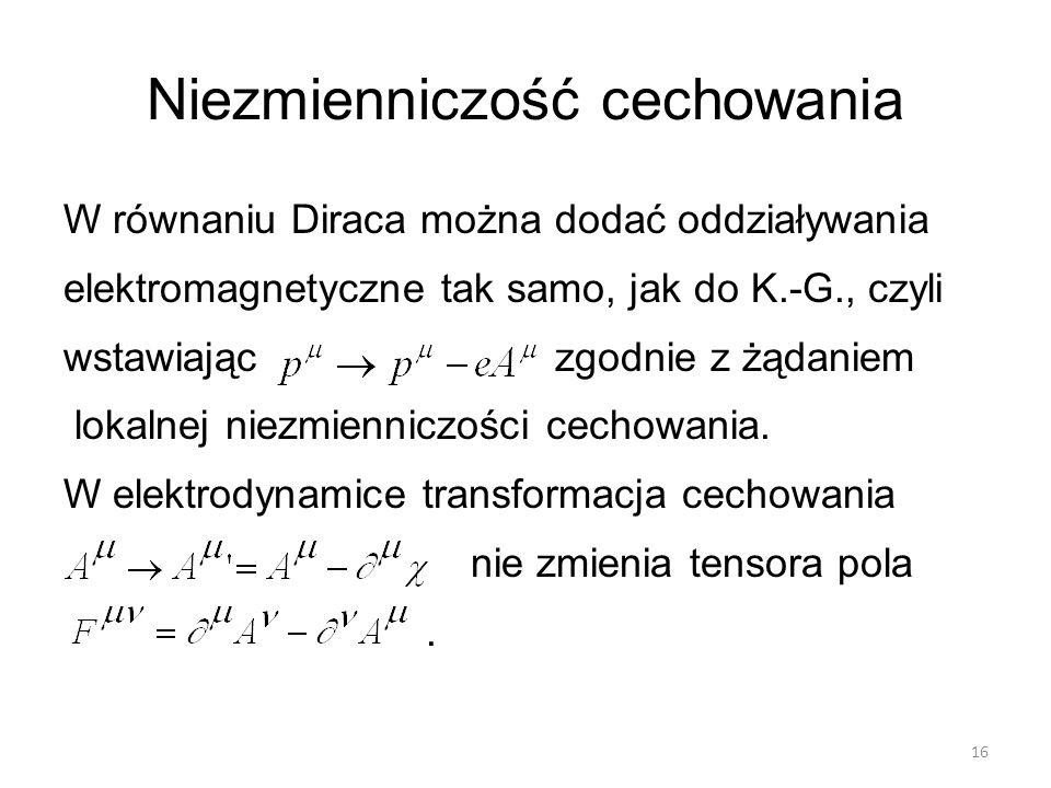 Niezmienniczość cechowania W równaniu Diraca można dodać oddziaływania elektromagnetyczne tak samo, jak do K.-G., czyli wstawiając zgodnie z żądaniem