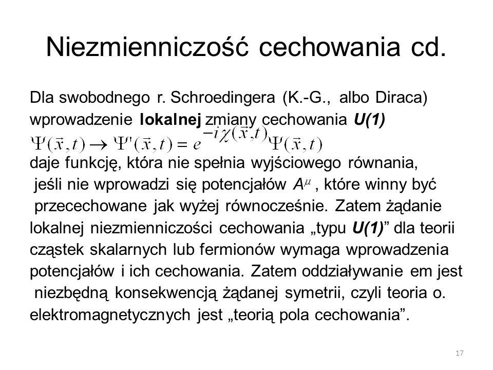 Niezmienniczość cechowania cd. Dla swobodnego r. Schroedingera (K.-G., albo Diraca) wprowadzenie lokalnej zmiany cechowania U(1) daje funkcję, która n