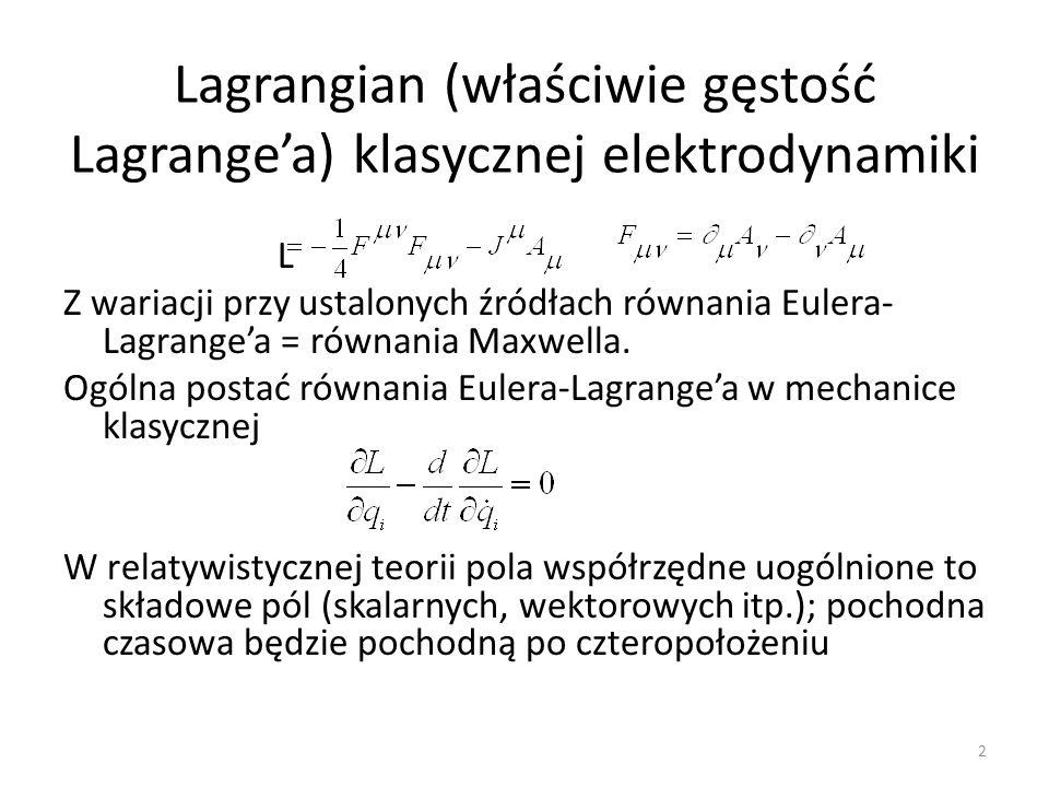 Lagrangian (właściwie gęstość Lagrange'a) klasycznej elektrodynamiki L Z wariacji przy ustalonych źródłach równania Eulera- Lagrange'a = równania Maxw