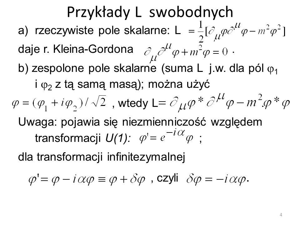 Przykłady L swobodnych a)rzeczywiste pole skalarne: L daje r. Kleina-Gordona. b) zespolone pole skalarne (suma L j.w. dla pól  1 i  2 z tą samą masą