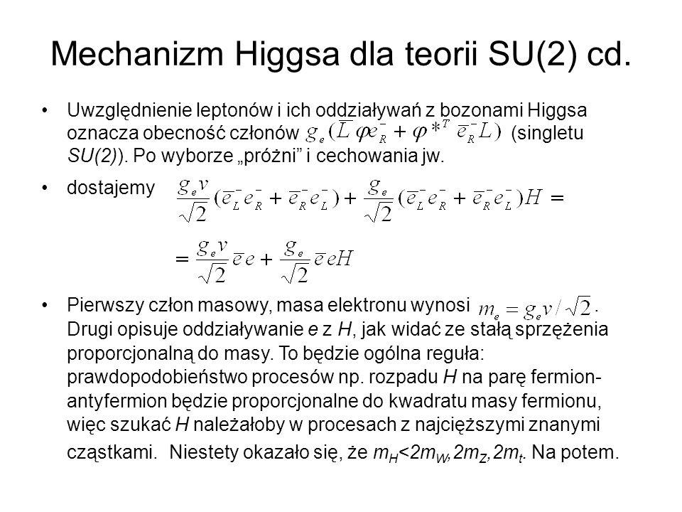 Mechanizm Higgsa dla teorii SU(2) cd. Uwzględnienie leptonów i ich oddziaływań z bozonami Higgsa oznacza obecność członów (singletu SU(2)). Po wyborze