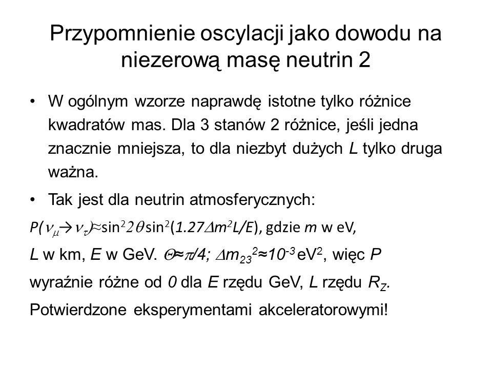 Przypomnienie oscylacji jako dowodu na niezerową masę neutrin 2 W ogólnym wzorze naprawdę istotne tylko różnice kwadratów mas. Dla 3 stanów 2 różnice,