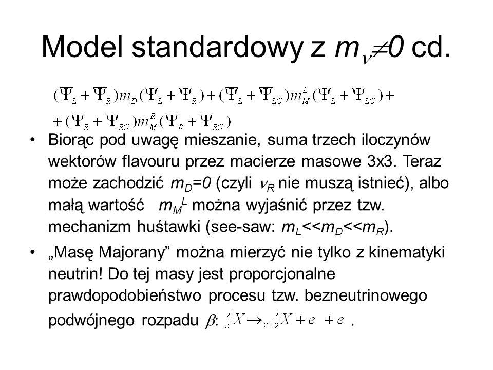 Model standardowy z m  0 cd. Biorąc pod uwagę mieszanie, suma trzech iloczynów wektorów flavouru przez macierze masowe 3x3. Teraz może zachodzić m D