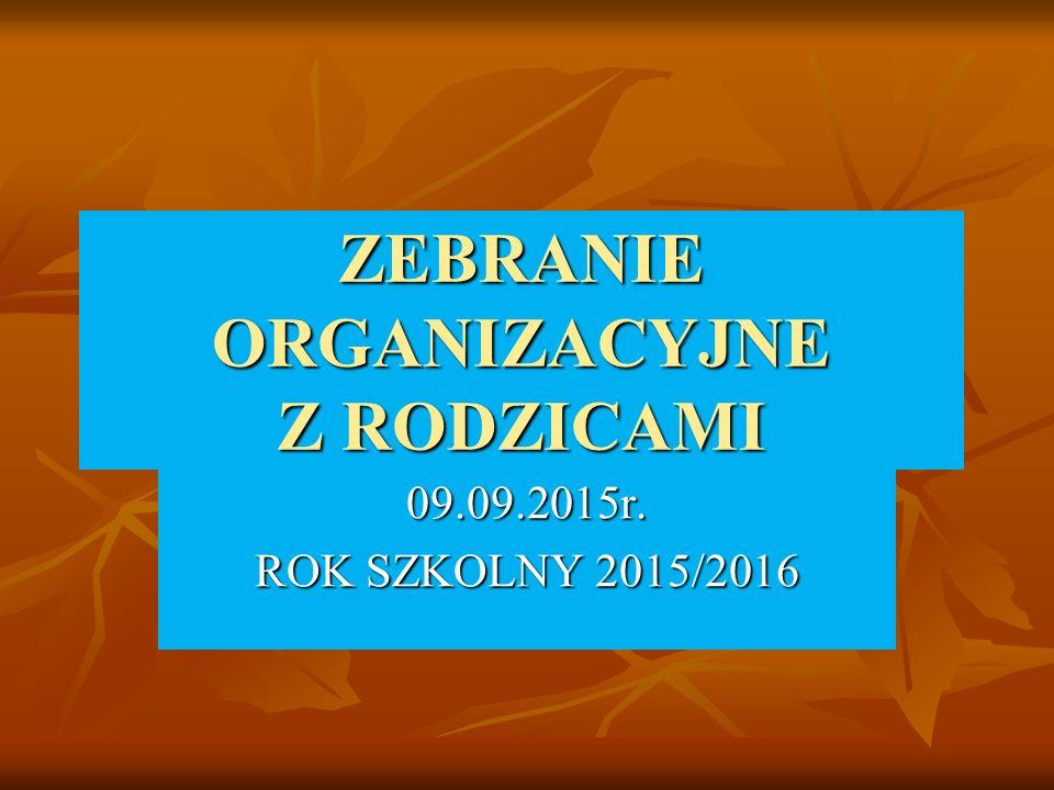 ZEBRANIE ORGANIZACYJNE Z RODZICAMI 09.09.2015r. ROK SZKOLNY 2015/2016