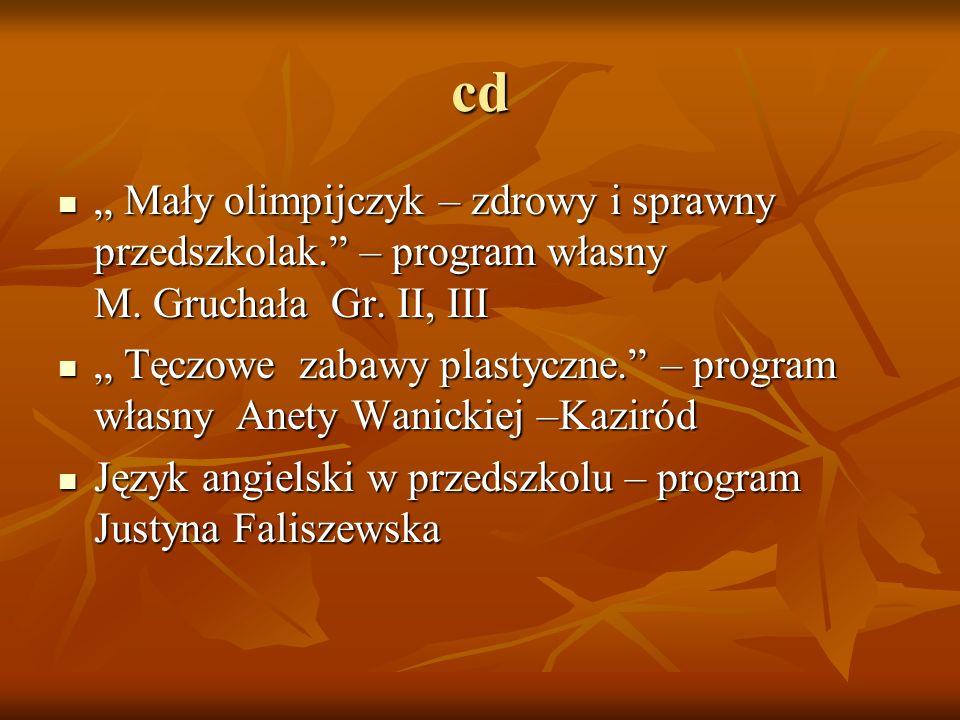 """cd """" Mały olimpijczyk – zdrowy i sprawny przedszkolak."""" – program własny M. Gruchała Gr. II, III """" Mały olimpijczyk – zdrowy i sprawny przedszkolak."""""""