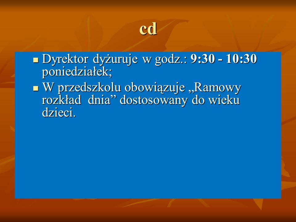 """cd Dyrektor dyżuruje w godz.: 9:30 - 10:30 poniedziałek; Dyrektor dyżuruje w godz.: 9:30 - 10:30 poniedziałek; W przedszkolu obowiązuje """"Ramowy rozkła"""