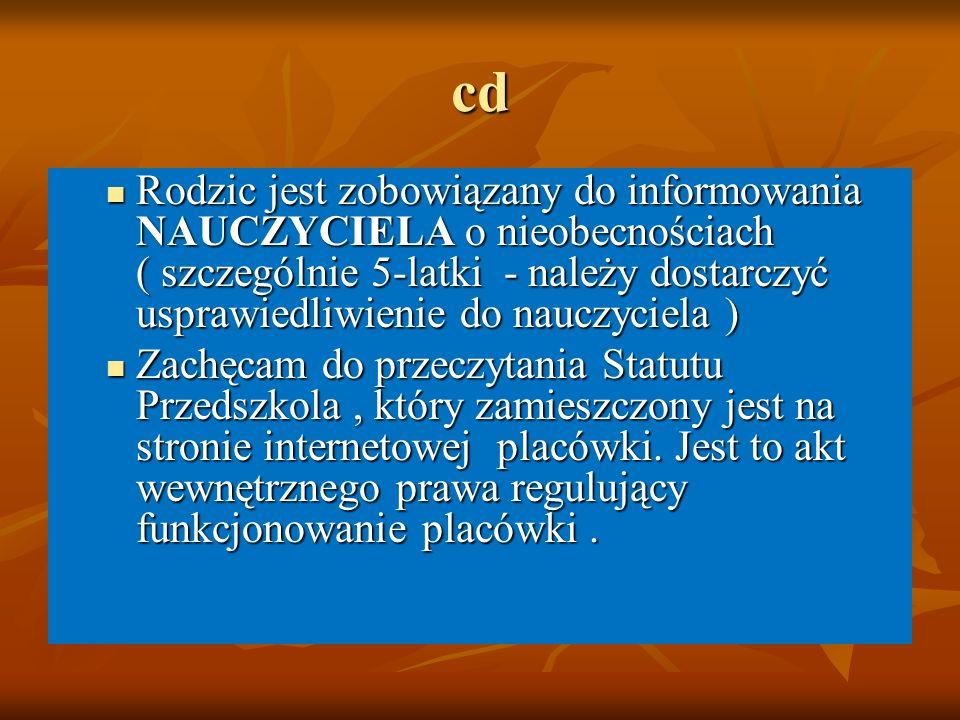 cd Rodzic jest zobowiązany do informowania NAUCZYCIELA o nieobecnościach ( szczególnie 5-latki - należy dostarczyć usprawiedliwienie do nauczyciela )