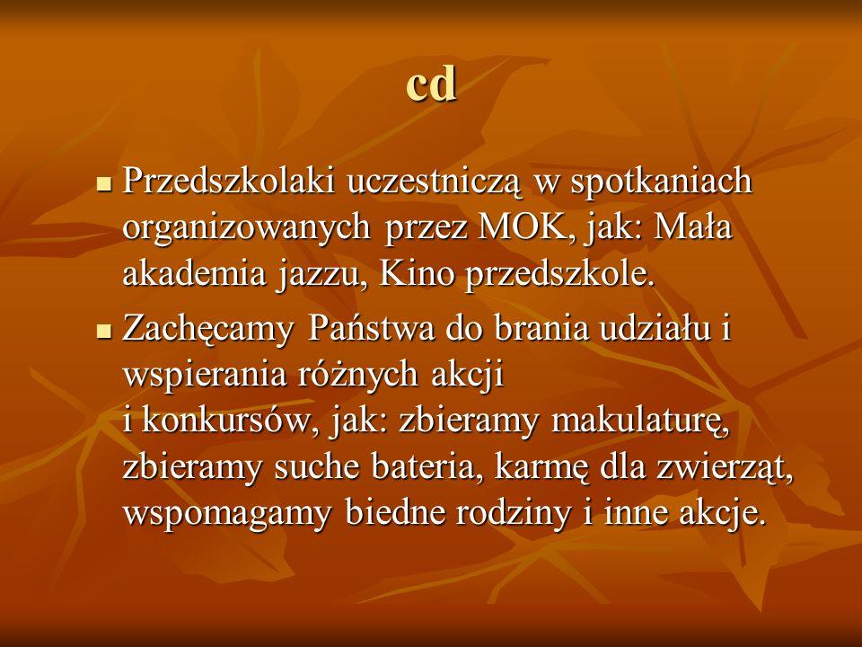 cd Przedszkolaki uczestniczą w spotkaniach organizowanych przez MOK, jak: Mała akademia jazzu, Kino przedszkole. Przedszkolaki uczestniczą w spotkania