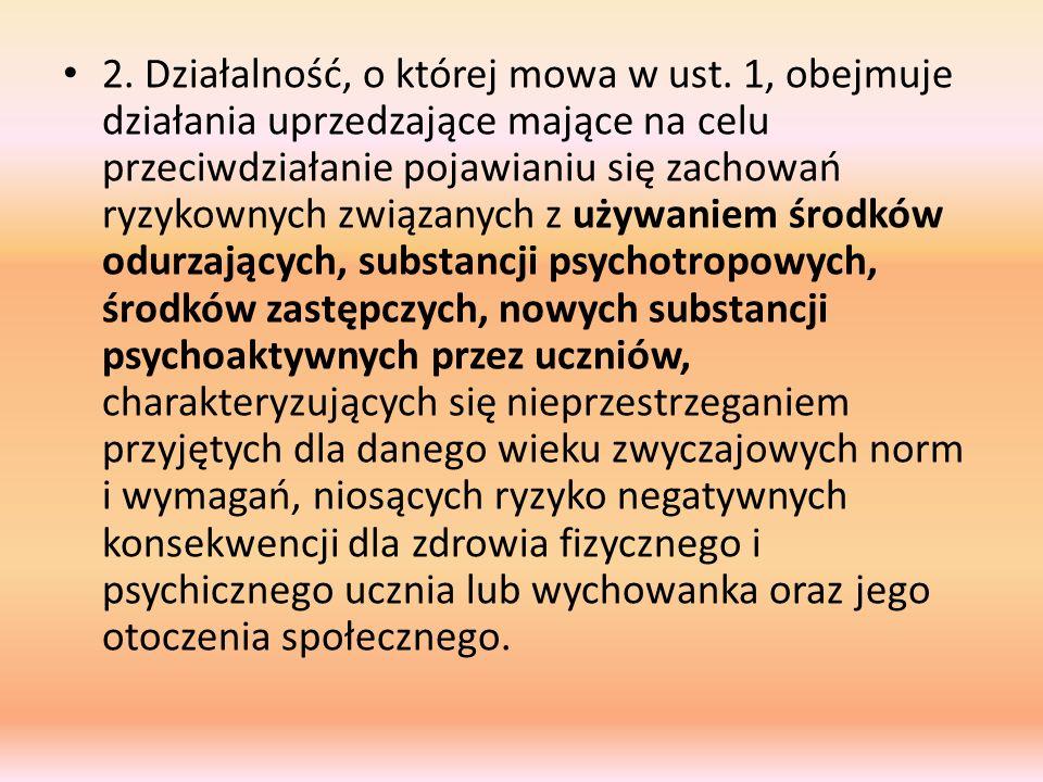 2. Działalność, o której mowa w ust. 1, obejmuje działania uprzedzające mające na celu przeciwdziałanie pojawianiu się zachowań ryzykownych związanych
