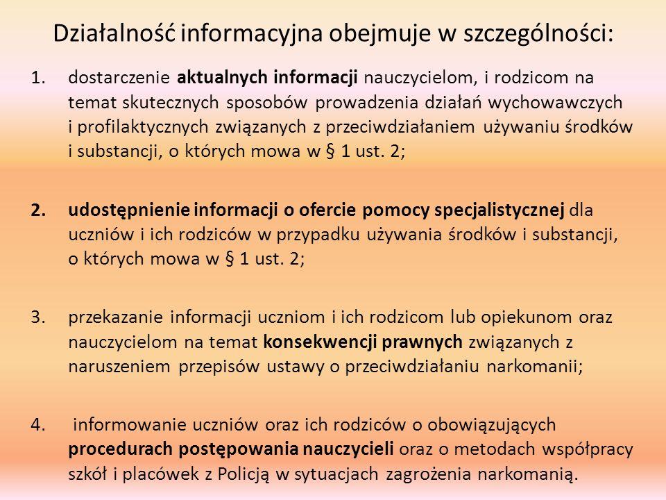 Działalność informacyjna obejmuje w szczególności: 1.dostarczenie aktualnych informacji nauczycielom, i rodzicom na temat skutecznych sposobów prowadz