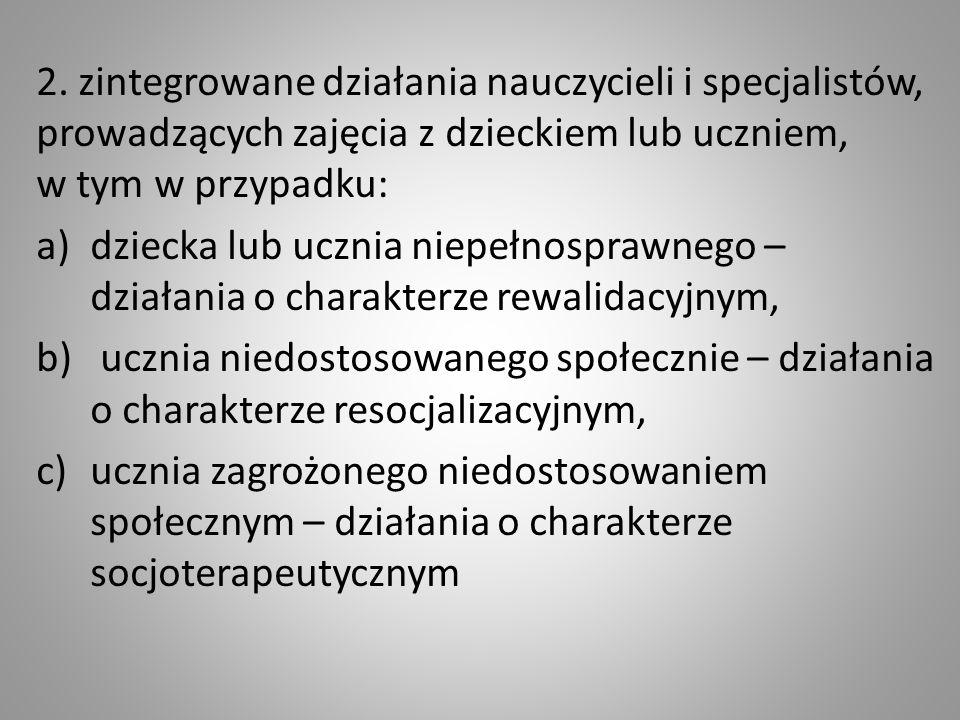 2. zintegrowane działania nauczycieli i specjalistów, prowadzących zajęcia z dzieckiem lub uczniem, w tym w przypadku: a)dziecka lub ucznia niepełnosp